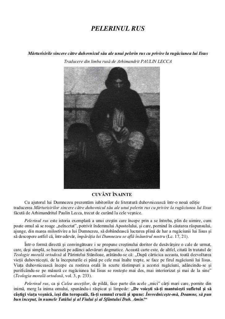 PELERINUL RUS        Mărturisirile sincere către duhovnicul său ale unui pelerin rus cu privire la rugăciunea lui Iisus   ...