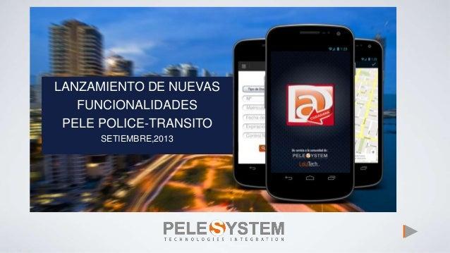 LANZAMIENTO DE NUEVAS FUNCIONALIDADES PELE POLICE-TRANSITO SETIEMBRE,2013