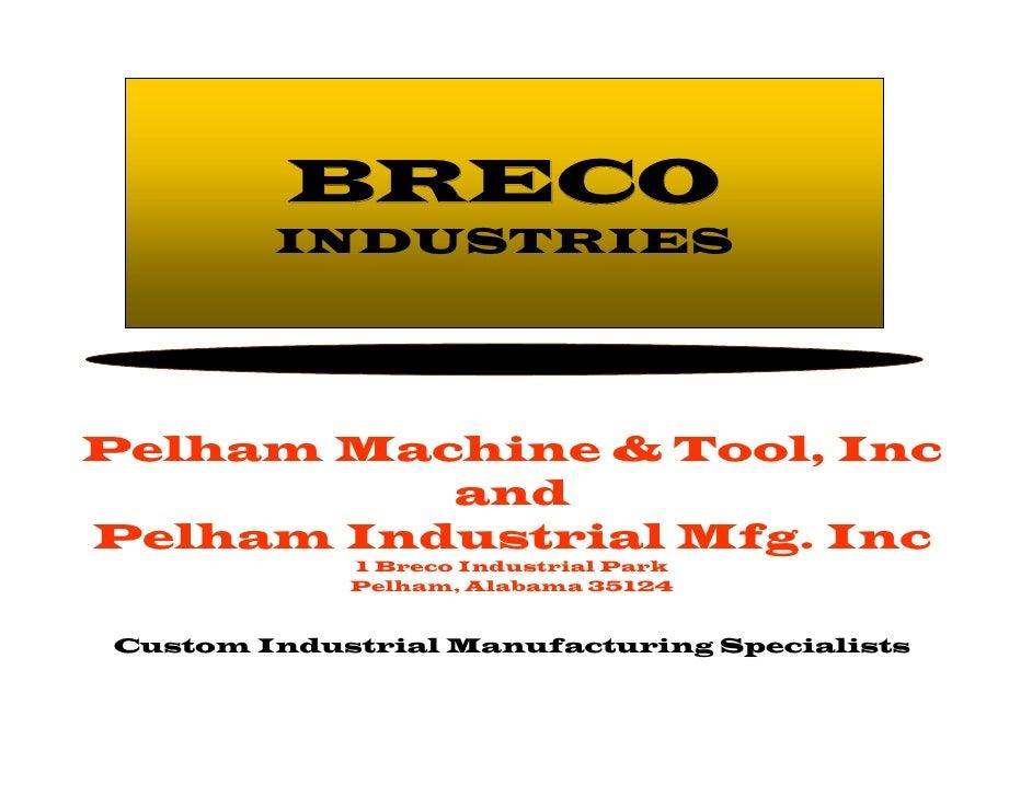 BRECO INDUSTRIES Pelham Machine & Tool, Inc and Pelham Industrial Mfg. Inc 1 Breco Industrial Park Pelham, Alabama 35124 C...