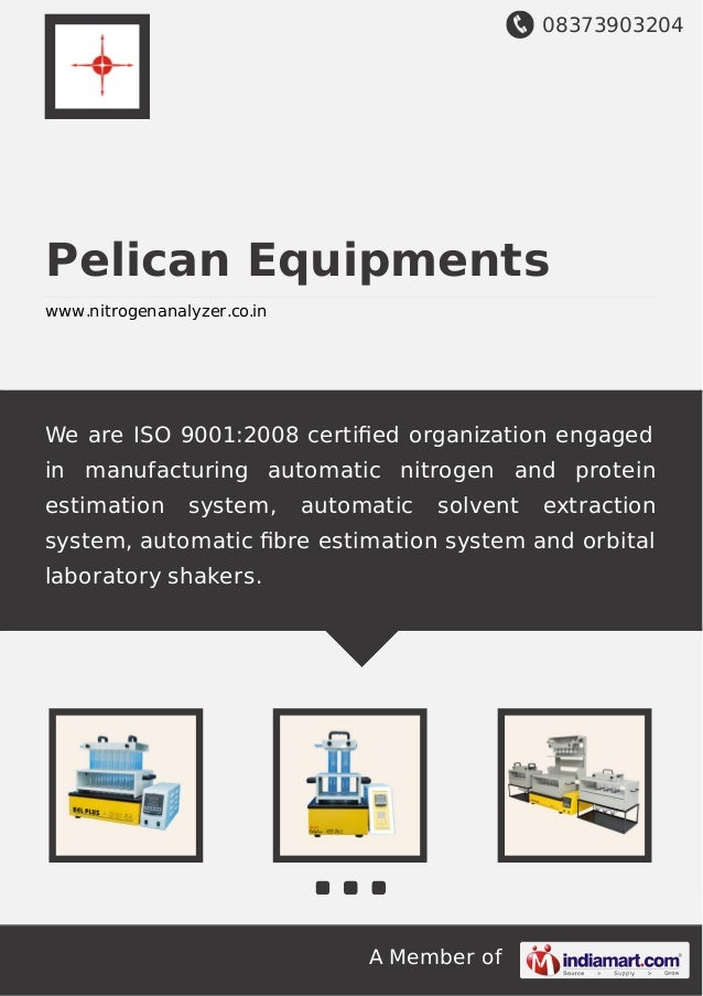 08373903204 A Member of Pelican Equipments www.nitrogenanalyzer.co.in We are ISO 9001:2008 certified organization engaged i...