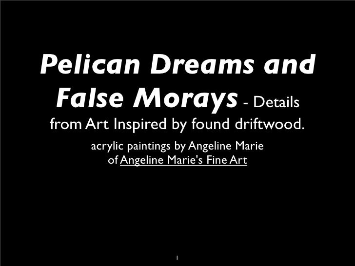 Pelican Dreams and False Morays - Detailsfrom Art Inspired by found driftwood.     acrylic paintings by Angeline Marie    ...