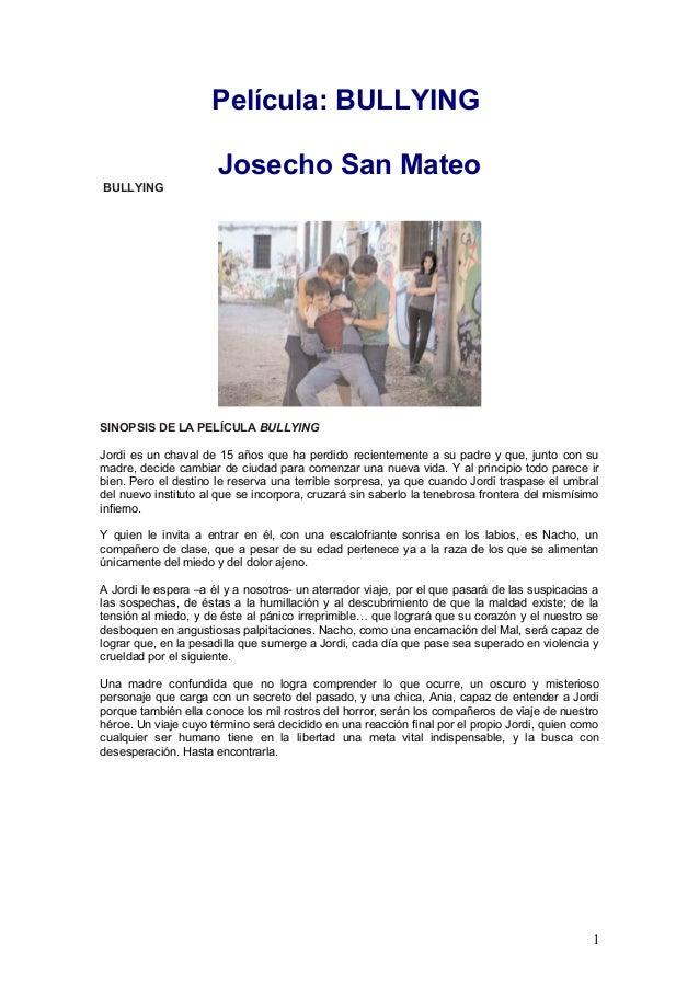 Película: BULLYING Josecho San Mateo BULLYING  SINOPSIS DE LA PELÍCULA BULLYING Jordi es un chaval de 15 años que ha perdi...