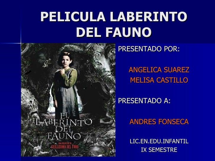 PELICULA LABERINTO DEL FAUNO <ul><li>PRESENTADO POR: </li></ul><ul><li>ANGELICA SUAREZ </li></ul><ul><li>MELISA CASTILLO <...