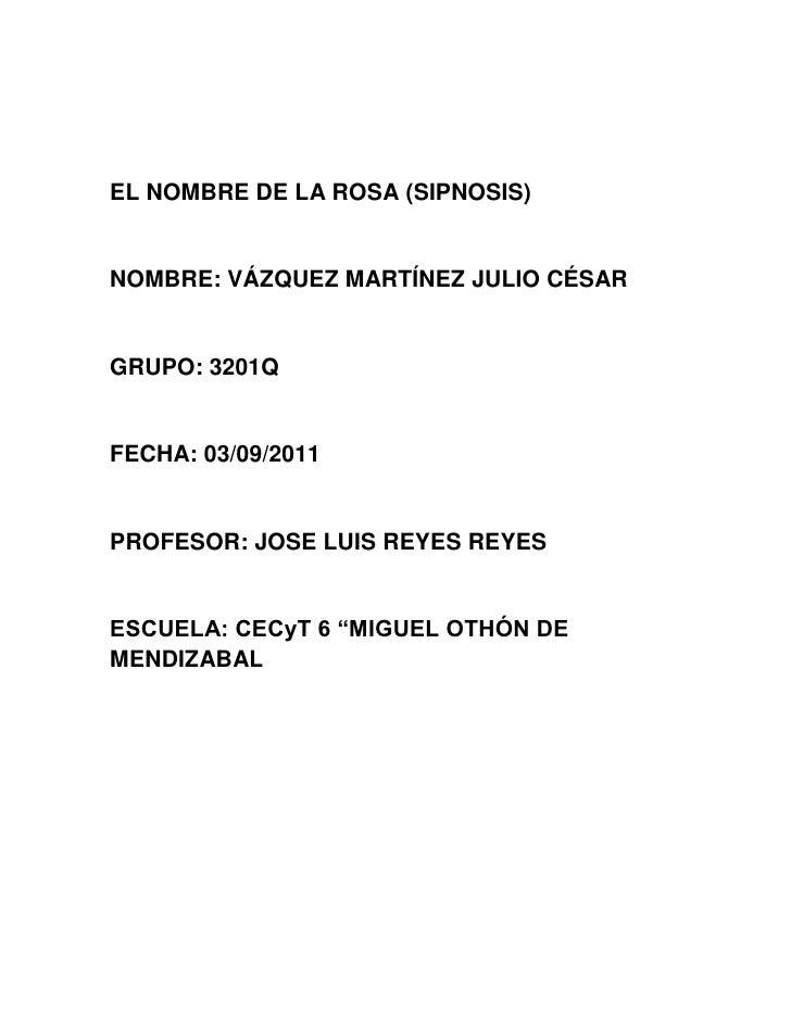 EL NOMBRE DE LA ROSA (SIPNOSIS)NOMBRE: VÁZQUEZ MARTÍNEZ JULIO CÉSARGRUPO: 3201QFECHA: 03/09/2011PROFESOR: JOSE LUIS REYES ...
