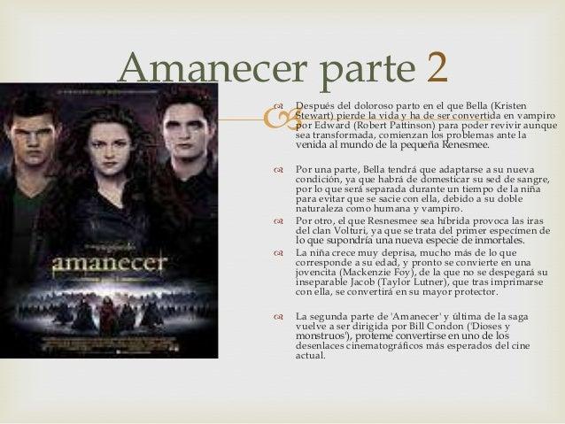 Amanecer parte 2         Después del doloroso parto en el que Bella (Kristen           Stewart) pierde la vida y ha de s...