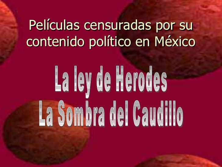 Películas censuradas por su contenido político en México La ley de Herodes La Sombra del Caudillo
