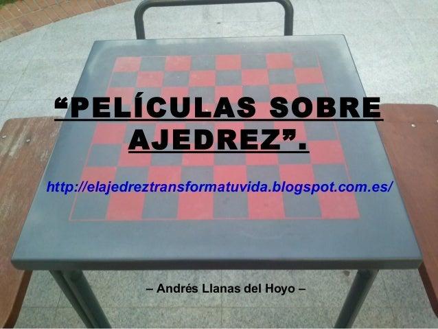 """""""PELÍCULAS SOBRE AJEDREZ"""". http://elajedreztransformatuvida.blogspot.com.es/  – Andrés Llanas del Hoyo –"""