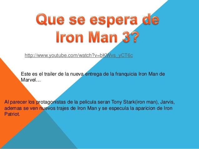 http://www.youtube.com/watch?v=bKWvs_yCT6c       Este es el trailer de la nueva entrega de la franquicia Iron Man de      ...