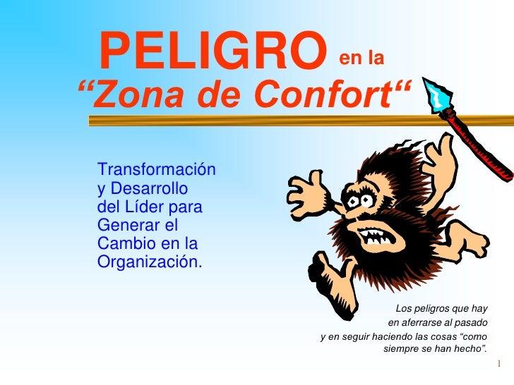 """PELIGRO              en la""""Zona de Confort"""" Transformación y Desarrollo del Líder para Generar el Cambio en la Organizació..."""