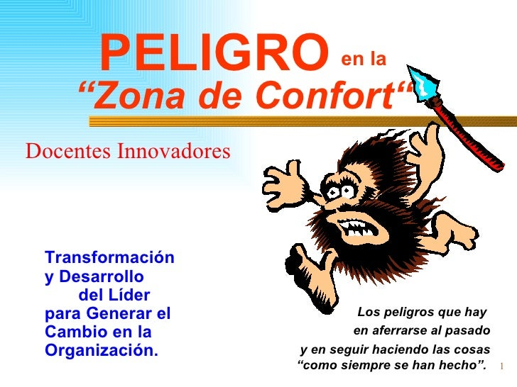 """"""" Zona de Confort"""" <ul><li>Transformación  y Desarrollo  del Líder para Generar el Cambio en la Organización. </li></ul><u..."""