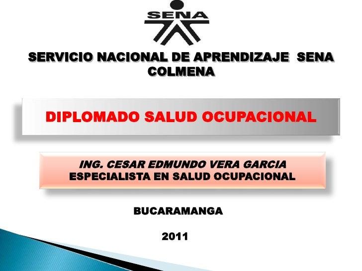 SERVICIO NACIONAL DE APRENDIZAJE SENA               COLMENA  DIPLOMADO SALUD OCUPACIONAL      ING. CESAR EDMUNDO VERA GARC...