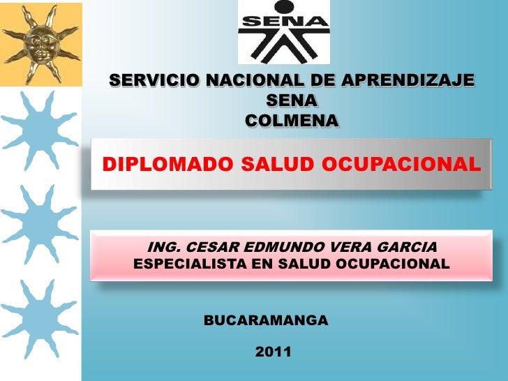 SERVICIO NACIONAL DE APRENDIZAJE              SENA            COLMENADIPLOMADO SALUD OCUPACIONAL   ING. CESAR EDMUNDO VERA...