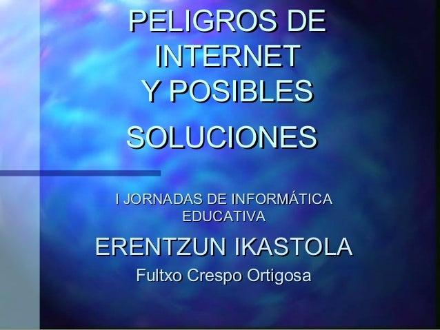 PELIGROS DEPELIGROS DE INTERNETINTERNET Y POSIBLESY POSIBLES SOLUCIONESSOLUCIONES I JORNADAS DE INFORMÁTICAI JORNADAS DE I...