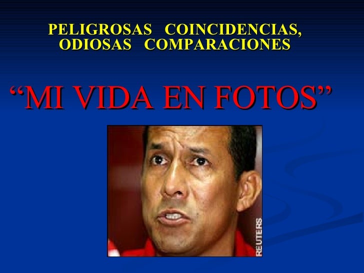 """PELIGROSAS  COINCIDENCIAS, ODIOSAS  COMPARACIONES """"MI VIDA EN FOTOS"""""""