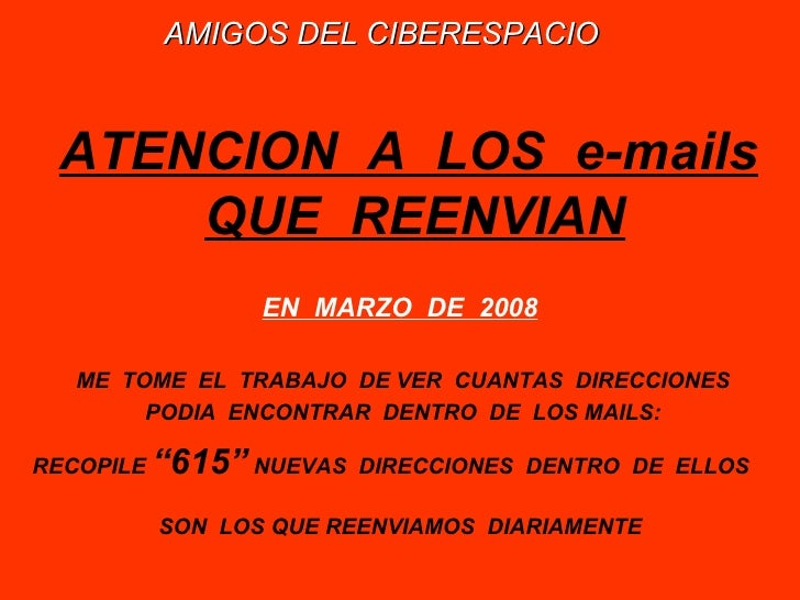 <ul><li>AMIGOS DEL CIBERESPACIO   </li></ul><ul><li>ATENCION  A  LOS  e-mails QUE  REENVIAN </li></ul><ul><li>EN  MARZO  D...