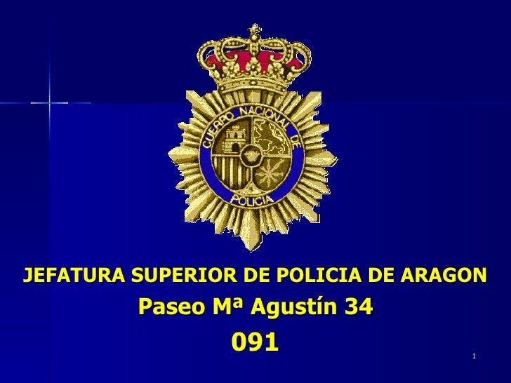 JEFATURA SUPERIOR DE POLICIA DE ARAGON          Paseo Mª Agustín 34                 091                 1