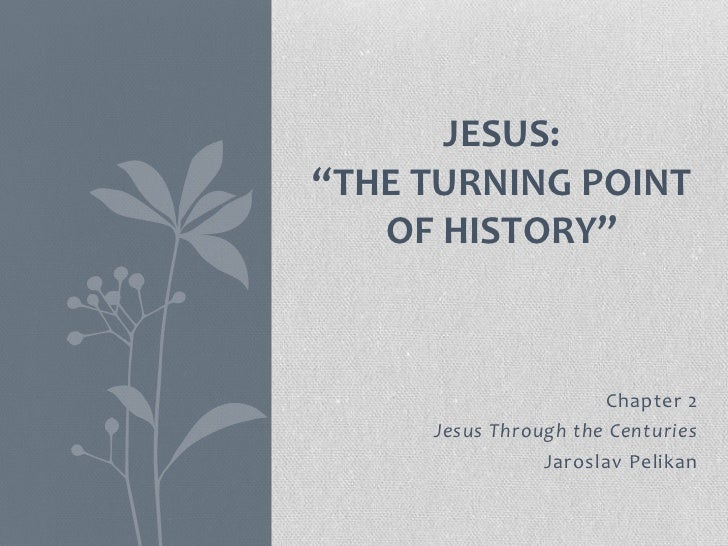 "JESUS:""THE TURNING POINT   OF HISTORY""                      Chapter 2     Jesus Through the Centuries                Jaros..."