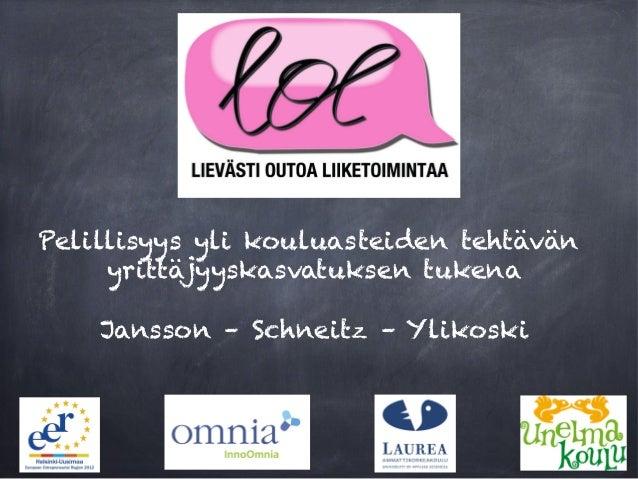 Pelillisyys yli kouluasteiden tehtävän     yrittäjyyskasvatuksen tukena    Jansson – Schneitz – Ylikoski