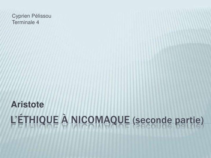 L'éthique à nicomaque(seconde partie)<br />Aristote<br />Cyprien Pélissou<br />Terminale 4<br />
