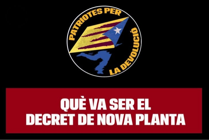 PATRIOTES PER LA DEVOLUCIO -  Que era el Decret de Nova Planta