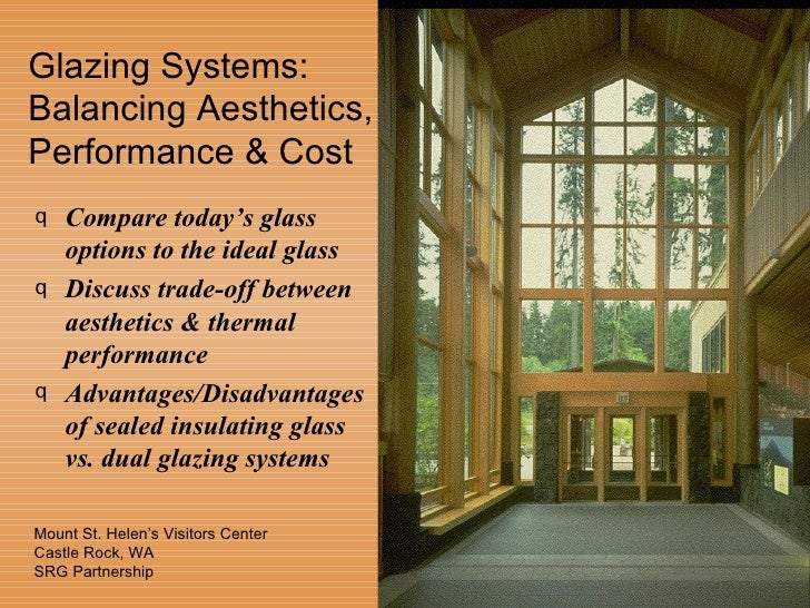 Glazing Systems:Balancing Aesthetics,Performance & Costq   Compare today's glass    options to the ideal glassq   Discuss ...