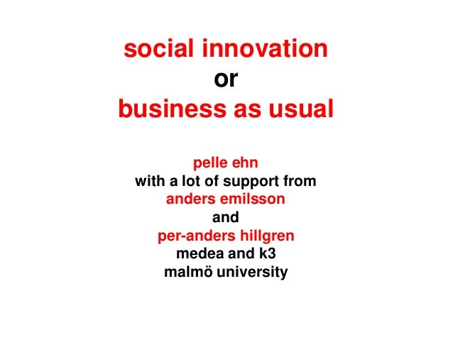 social innovation or business as usual pelle ehn with a lot of support from anders emilsson and per-anders hillgren medea ...