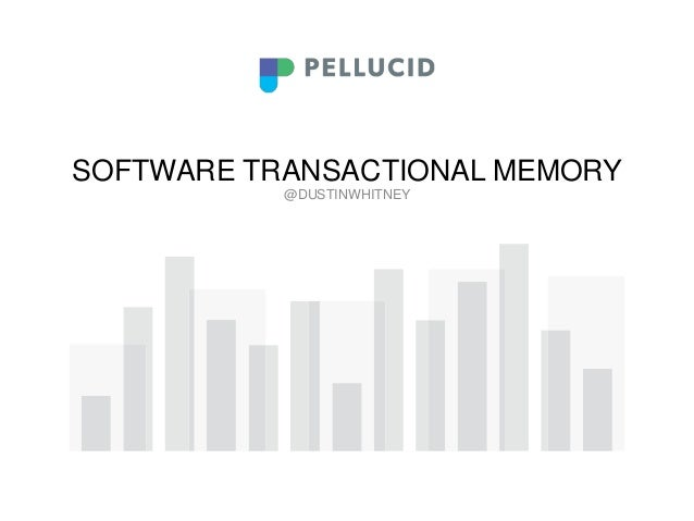 SOFTWARE TRANSACTIONAL MEMORY@DUSTINWHITNEY