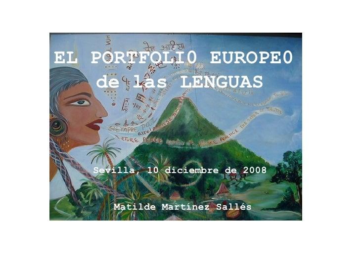 EL PORTFOLI0 EUROPE0  de las LENGUAS Sevilla, 10 diciembre de 2008  Matilde Mart ínez Sallés