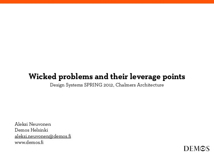 Wicked problems and their leverage points              Design Systems SPRING 2012, Chalmers ArchitectureAleksi NeuvonenDem...