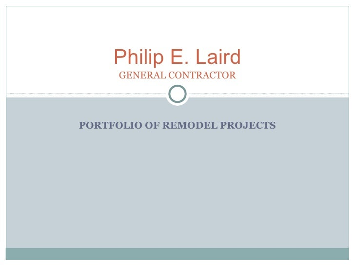 PORTFOLIO OF REMODEL PROJECTS Philip E. Laird GENERAL CONTRACTOR