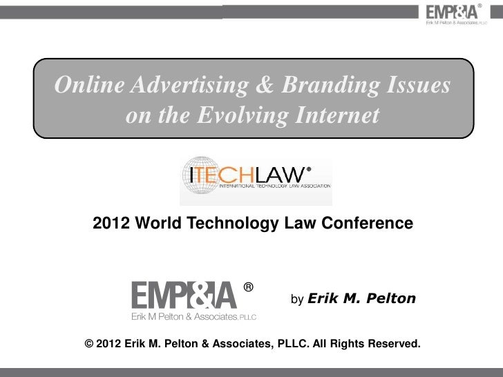 ®Online Advertising & Branding Issues      on the Evolving Internet   2012 World Technology Law Conference                ...