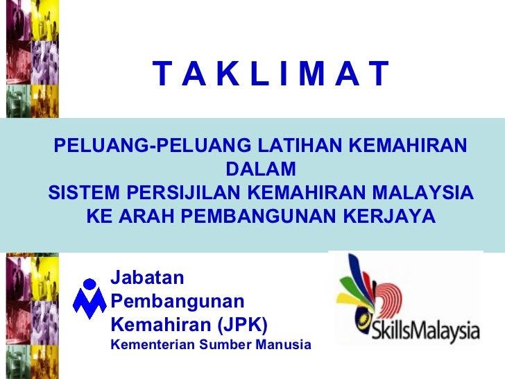 T A K L I M A T PELUANG-PELUANG LATIHAN KEMAHIRAN DALAM SISTEM PERSIJILAN KEMAHIRAN MALAYSIA KE ARAH PEMBANGUNAN KERJAYA J...