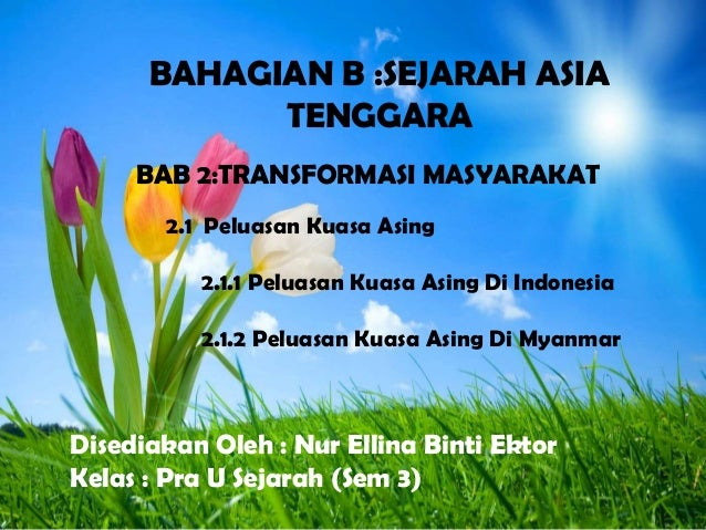 BAHAGIAN B :SEJARAH ASIA TENGGARA BAB 2:TRANSFORMASI MASYARAKAT 2.1 Peluasan Kuasa Asing 2.1.1 Peluasan Kuasa Asing Di Ind...