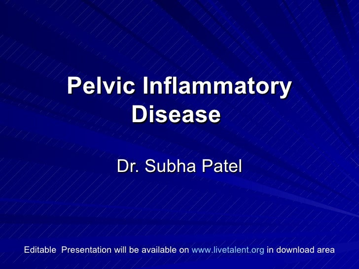 Pelvic Inflammatory Disease   Dr. Subha Patel Editable  Presentation will be available on  www.livetalent.org  in download...
