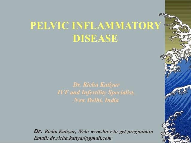 PELVIC INFLAMMATORY  DISEASE  Dr. Richa Katiyar  IVF and Infertility Specialist,  New Delhi, India  Dr. Richa Katiyar, Web...