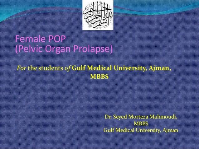 Female POP (Pelvic Organ Prolapse) For the students of Gulf Medical University, Ajman, MBBS  Dr. Seyed Morteza Mahmoudi, M...