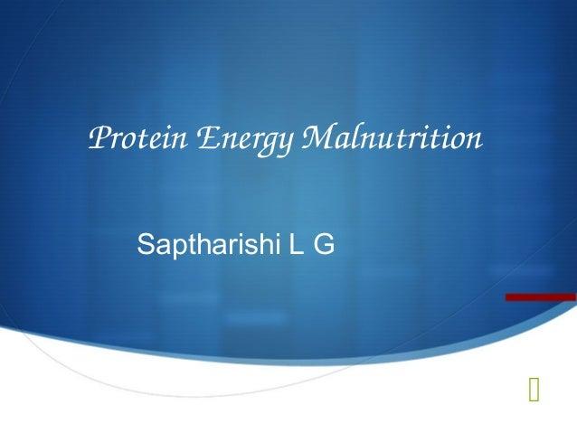 ProteinEnergyMalnutrition   Saptharishi L G                              