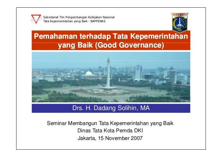Pemahaman terhadap Tata Kepemerintahan yang Baik (Good Governance) Drs. H. Dadang Solihin, MA Seminar Membangun Tata Kepem...
