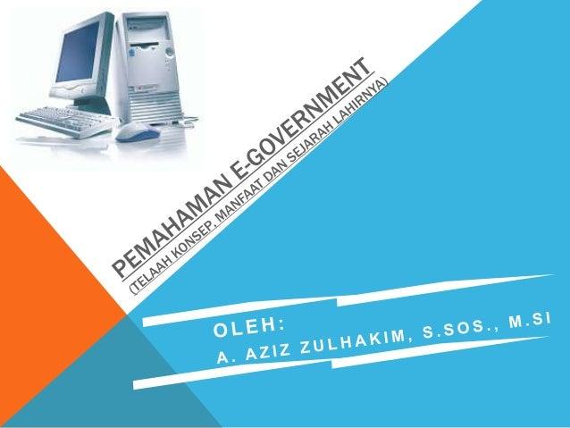 MARI KITA MENGENALNYA? Pemerintahan elektronik atau e-government (berasal dari kata Bahasa Inggris electronics government,...