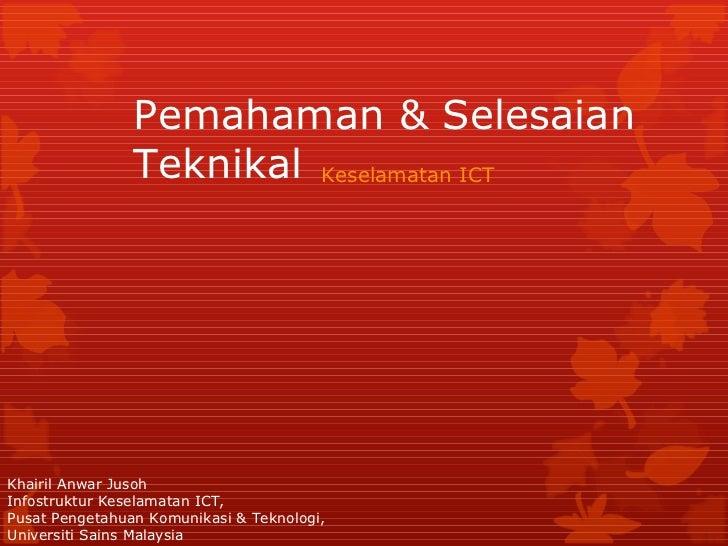 Pemahaman & Selesaian Teknikal Keselamatan ICT Khairil Anwar Jusoh Infostruktur Keselamatan ICT, Pusat Pengetahuan Komunik...