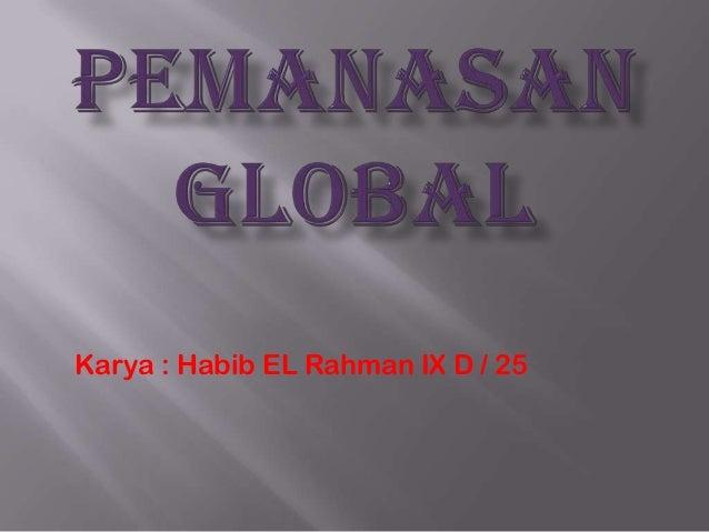 Karya : Habib EL Rahman IX D / 25