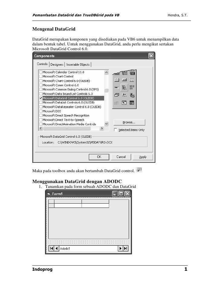 Pemanfaatan DataGrid dan TrueDBGrid pada VB                           Hendra, S.T.Mengenal DataGridDataGrid merupakan komp...
