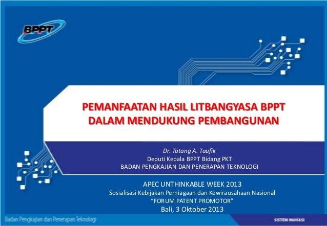 Pemanfaatan Hasil Litbangyasa BPPT 3 oktober 2013   Tatang  A. Taufik