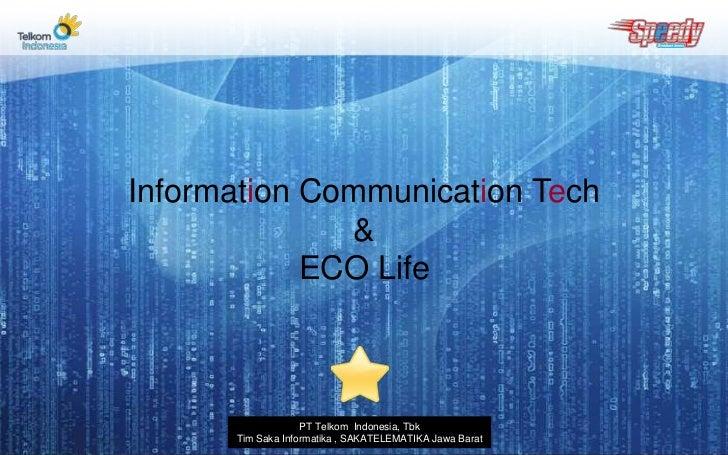 Information Communication Tech<br />&<br />ECO Life<br />PT Telkom  Indonesia, Tbk<br />Tim Saka Informatika , SAKATELEMAT...