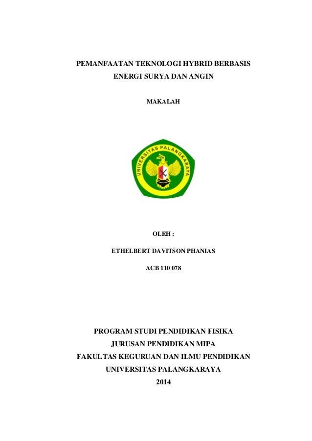PEMANFAATAN TEKNOLOGI HYBRID BERBASIS ENERGI SURYA DAN ANGIN  MAKALAH  OLEH : ETHELBERT DAVITSON PHANIAS ACB 110 078  PROG...