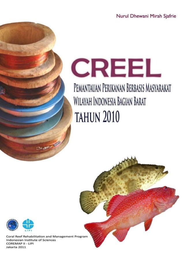CREEL PEMANTAUAN PERIKANAN BERBASIS MASYARAKAT WILAYAH INDONESIA BAGIAN BARAT TAHUN 2010 ©2011 ISBN : 978-602-9445-06-0 Ol...