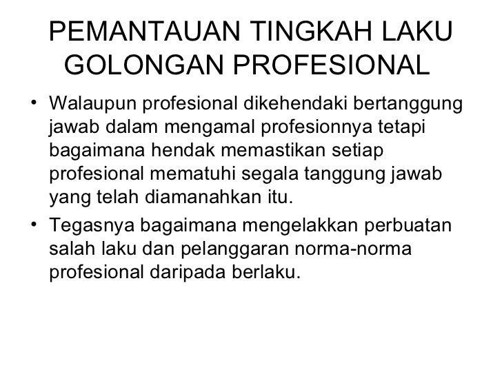 PEMANTAUAN TINGKAH LAKU   GOLONGAN PROFESIONAL   <ul><li>Walaupun profesional dikehendaki bertanggung jawab dalam mengamal...