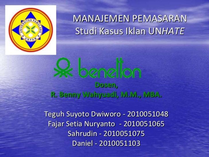 MANAJEMEN PEMASARAN       Studi Kasus Iklan UNHATE            Dosen, R. Benny Wahyuadi, M.M., MBA.Teguh Suyoto Dwiworo - 2...