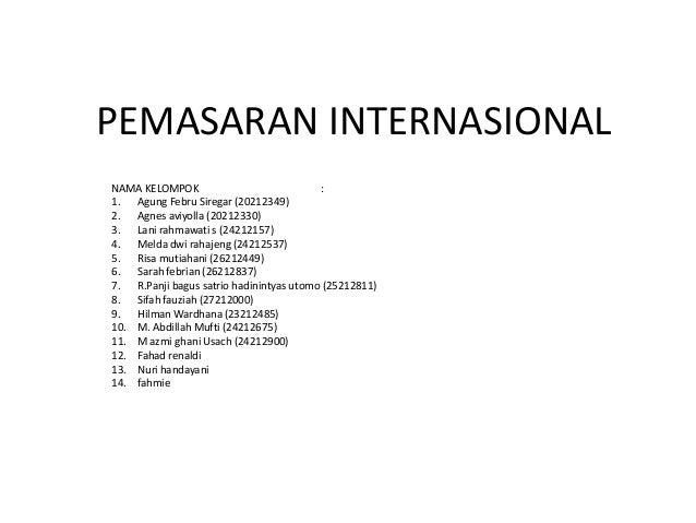 PEMASARAN INTERNASIONAL NAMA KELOMPOK : 1. Agung Febru Siregar (20212349) 2. Agnes aviyolla (20212330) 3. Lani rahmawati s...