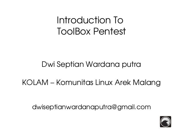 IntroductionTo ToolBoxPentest DwiSeptianWardanaputra KOLAM–KomunitasLinuxArekMalang dwiseptianwardanaputra@gmai...